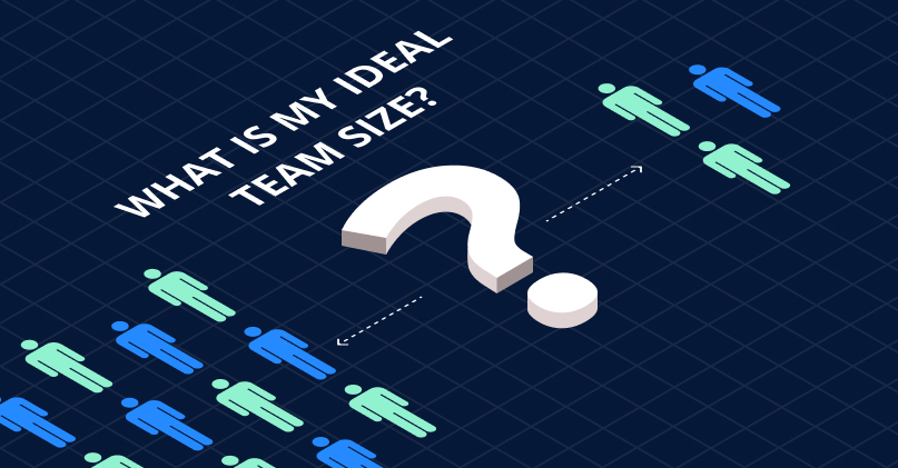 What is your ideal team size?